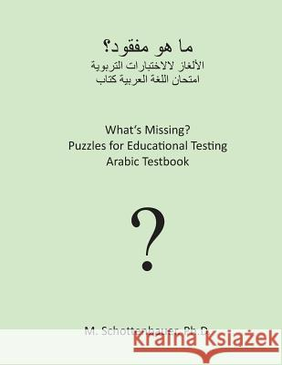 What's Missing? Puzzles for Educational Testing: Arabic Testbook M. Schottenbauer 9781492123842