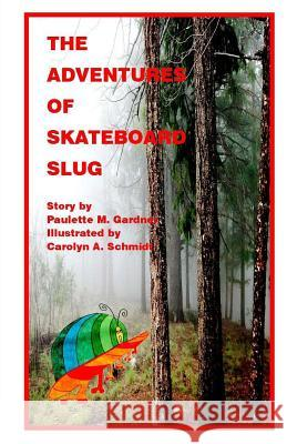 The Adventures of Skateboard Slug Paulette M. Gardner Carolyn a. Schmidt 9781492126515