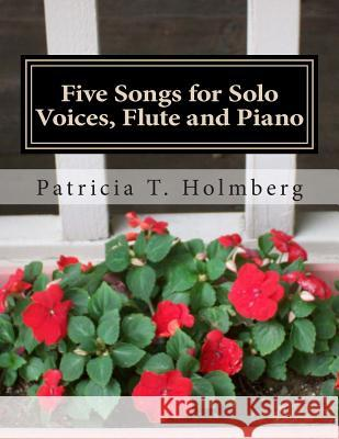Five Songs for Solo Voices, Flute and Piano Patricia T. Holmberg 9781492145035