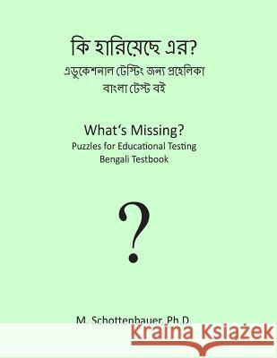 What's Missing? Puzzles for Educational Testing: Bengali Testbook M. Schottenbauer 9781492154525