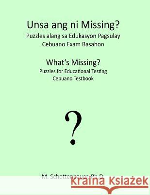 What's Missing? Puzzles for Educational Testing: Cebuano Testbook M. Schottenbauer 9781492154860