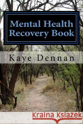 Mental Health Recovery Book: An Expose by the Mother of a Son with Schizophrenia Including Care, Nutrition and Living Within the Family Unit Kaye Dennan 9781492171324 Createspace