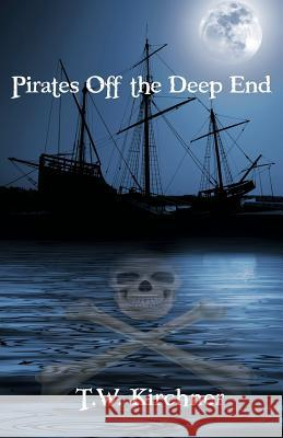Pirates Off the Deep End T. W. Kirchner 9781492174301