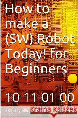 How to Make a Robot Today! for Beginners J. Kinsley 9781492178286