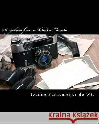 Snapshots from a Broken Camera: A Collection of Short Stories about My Life MS Jeanne Barkemeijer D MS Jeanne Barkemeije 9781492193791