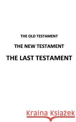 The Old Testament the New Testament the Last Testament A. Man 9781492225850
