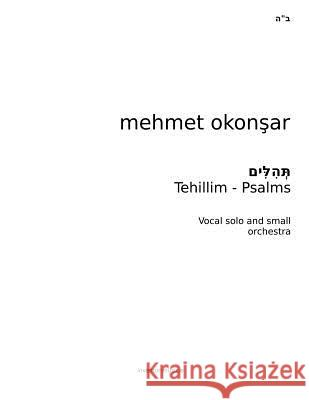 Tehillim-Psalms: Six Psalms for Vocal and Small Orchestra Mehmet K. Okonsar 9781492226130