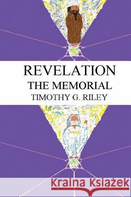 Revelation: The Memorial MR Timothy G. Riley 9781492239192