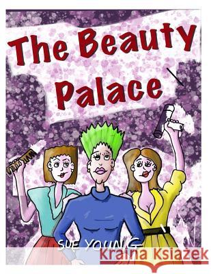 The Beauty Palace Sue Young 9781492256335 Createspace