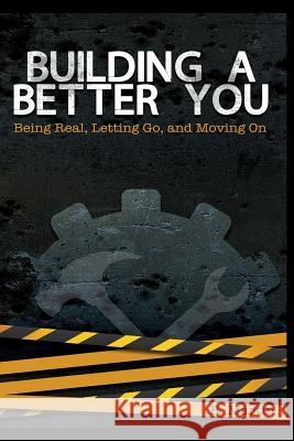 Building a Better You: Being Real, Letting Go, and Moving on R. Martin 9781492297024 Createspace