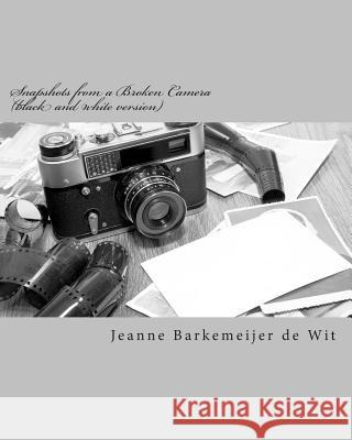 Snapshots from a Broken Camera (Black and White Version): A Collection of Short Stories about My Life MS Jeanne Barkemeije 9781492300496