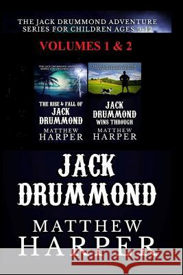 The Jack Drummond Adventure Series: (volumes 1 & 2): Kids Books for Ages 9-12 Matthew Harper 9781492306474 Createspace