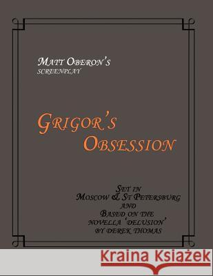 Grigor's Obsession: The Screenplay Matt Oberon 9781492324768