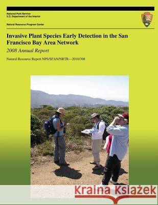 Invasive Plant Species Early Detection in the San Francisco Bay Area Network: 2008 Annual Report Andrea Williams Jen Jordan National Park Service 9781492326311