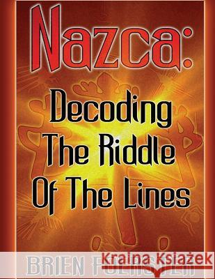 Nazca: Decoding the Riddle of the Lines MR Brien D. Foerster 9781492327585