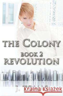 The Colony Book 2: Revolution J. Tomas 9781492336839 Createspace