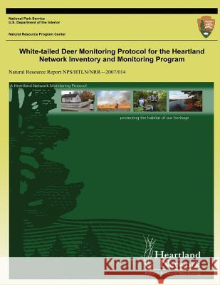 White-Tailed Deer Monitoring Protocol for the Heartland Network Inventory and Monitoring Program David G. Peitz J. Tyle Cribbs Jennifer L. Haack 9781492354963