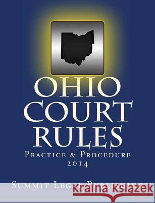 Ohio Court Rules 2014, Practice & Procedure Summit Legal Publishing 9781492371731