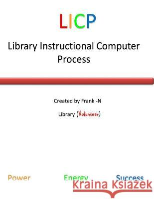 Library Instructional Computer Process (Licp) Frank-N Johnson 9781492375463