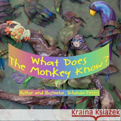 What Does the Monkey Know? Rhonda Peters Rhonda Peters Shane Marshall 9781492391630