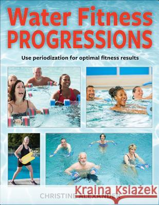 Water Fitness Progressions Christine Alexander 9781492562153