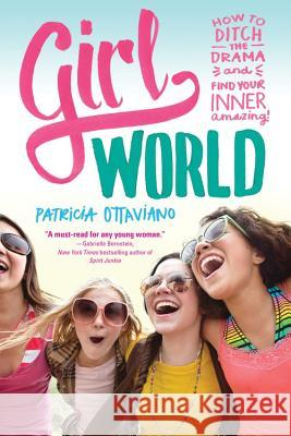 Girl World: How to Ditch the Drama and Find Your Inner Amazing Patricia Ottaviano 9781492609124