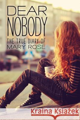 Dear Nobody: The True Diary of Mary Rose Gillian McCain Legs McNeil 9781492609629