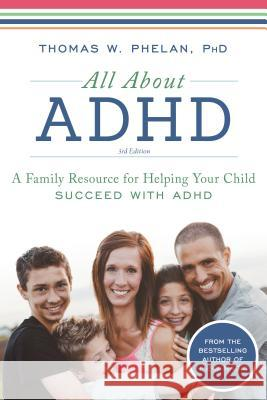 All about ADHD: A Family Resource for Helping Your Child Succeed with ADHD Thomas Phelan 9781492637868