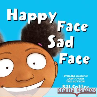 Happy Face / Sad Face: All Kinds of Child Faces! Bill Cotter 9781492649816
