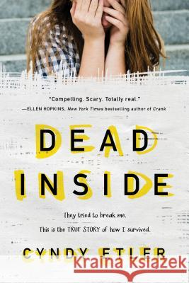 Dead Inside: They Tried to Break Me. This Is the True Story of How I Survived. Cyndy Etler 9781492652793
