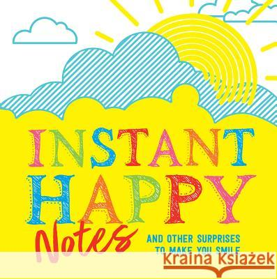 Instant Happy Notes: And Other Surprises to Make You Smile Sourcebooks 9781492657927 Sourcebooks