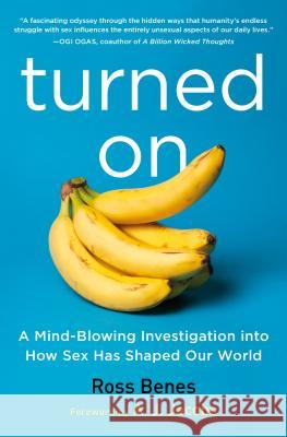 Turned on: A Mind-Blowing Investigation Into How Sex Has Shaped Our World Ross Benes A. J. Jacobs 9781492658603