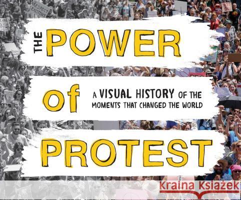 The Power of Protest: A Visual History of the Moments That Changed the World Sourcebooks 9781492660347 Sourcebooks
