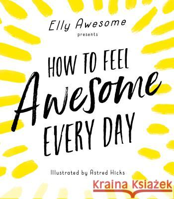 How to Feel Awesome Every Day Elly Awesome 9781492670087