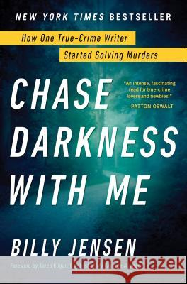 Chase Darkness with Me: Tracking Serial Killers, Catching Criminals, and Getting Justice-How One True Crime Writer Became the World's First Di Billy Jensen 9781492685852