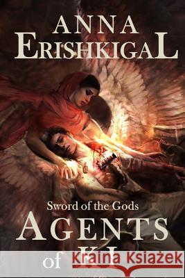 Sword of the Gods: Agents of Ki: Agents of KI Anna Erishkigal 9781492710691 Createspace