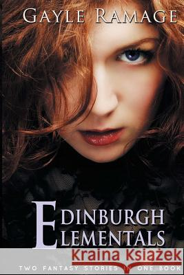 Edinburgh Elementals: (two Fantasy Stories in One Book) Gayle Ramage 9781492712008