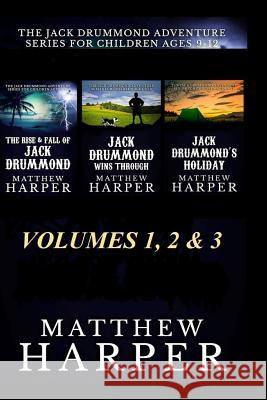 The Jack Drummond Adventure Series: (volumes 1, 2 & 3): Kids Books for Ages 9-12 Matthew Harper 9781492719632 Createspace