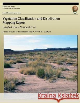 Vegetation Classification and Distribution Mapping Report: Petrified Forest National Park: Natural Resource Technical Report Nps/Scpn/Nrtr?2009/273 Kathryn a. Thomas Monica L. McTeague Anne Cully 9781492735120