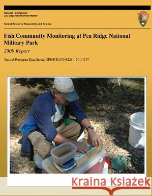 Fish Community Monitoring at Pea Ridge National Military Park: 2009 Report: Natural Resource Report Nps/Htln/Nrds?2011/217 Hope R. Dodd Janice a. Hinsey Samantha K. Mueller 9781492735281