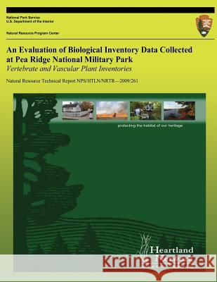 An Evaluation of Biological Inventory Data Collected at Pea Ridge National Military Park: Vertebrate and Vascular Plant Inventories: Natural Resource Michael H. Williams National Park Service 9781492735502