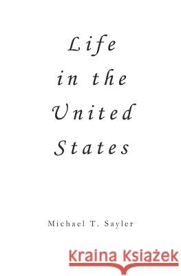 Life in the United States Michael T. Sayler 9781492736486