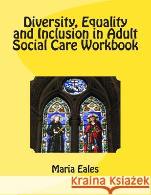 Diversity, Equality and Inclusion in Adult Social Care Workbook Maria Eales 9781492744146