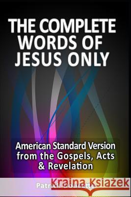 The Complete Words of Jesus Only - American Standard Version from the Gospels, Acts & Revelation Rita Buchanan Patrick Doucette 9781492764991