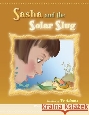 Sasha and the Solar Slug Ty Adams Robin Chilstrom 9781492765042