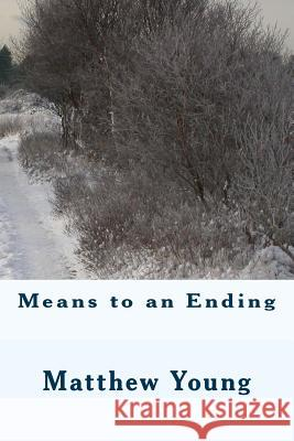 Means to an Ending Matthew Young 9781492777809 Createspace