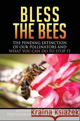 Bless the Bees: : The Pending Extinction of Our Pollinators and What We Can Do to Stop It MR Kenneth Gordon Eade Mrs Valentina Eade 9781492794165