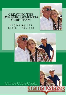Creating the Dynamic Dementia Care Team: Dementia Care Help for Families and Professionals Clarice Cook 9781492815389