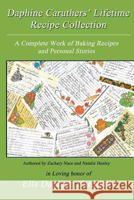 Daphine Caruthers' Lifetime Recipe Collection Zachary Nace Natalie Henley 9781492823322 Createspace