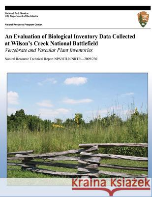 An Evaluation of Biological Inventory Data Collected at Wilson?s Creek National Battlefield: Vertebrate and Vascular Plant Inventories Michael H. Williams National Park Service 9781492824008